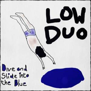 Low Duo - Dive and Slide into the Blue